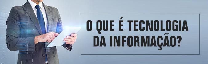 O que é Tecnologia da Informação
